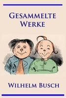 Wilhelm Busch: Wilhelm Busch - Gesammelte Werke ★★★★★