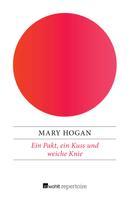 Mary Hogan: Ein Pakt, ein Kuss und weiche Knie