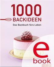 1000 Backideen - Das Backbuch fürs Leben - Alle wichtigen Rezepte fürs Backen