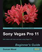 Duncan Wood: Sony Vegas Pro 11 Beginner's Guide