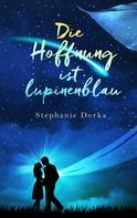 Stephanie Dorka: Die Hoffnung ist lupinenblau