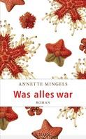 Annette Mingels: Was alles war ★★★★