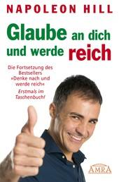"""Glaube an dich und werde reich - Die Fortsetzung des Bestsellers """"Denke nach und werde reich"""""""