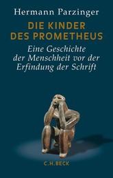 Die Kinder des Prometheus - Eine Geschichte der Menschheit vor der Erfindung der Schrift