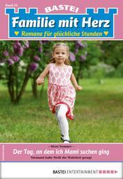 Familie mit Herz 52 - Familienroman - Der Tag, an dem ich Mami suchen ging