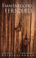 Ulrich Thalmann: Emmeneggers Fernduell