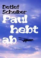Detlef Scheiber: Paul hebt ab