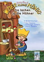 Der kleine König - Da lachen ja die Hühner - 3 Frühlings-Oster-Bilderbücher