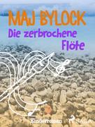 Maj Bylock: Die zerbrochene Flöte