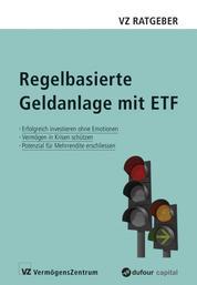 Regelbasierte Geldanlage mit ETF - Erfolgreich investieren ohne Emotionen, Vermögen in Krisen schützen, Potenzial für Mehrrendite erschliessen