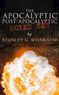 Stanley G. Weinbaum: The Apocalyptic & Post-Apocalyptic Boxed Set by Stanley G. Weinbaum