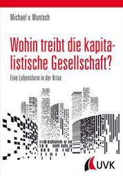 Wohin treibt die kapitalistische Gesellschaft? - Eine Lebensform in der Krise
