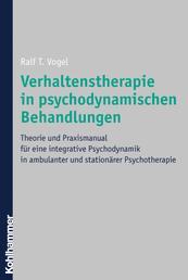 Verhaltenstherapie in psychodynamischen Behandlungen - Theorie und Praxismanual für eine integrative Psychodynamik in ambulanter und stationärer Psychotherapie
