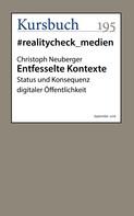 Christoph Dr. Neuberger: Entfesselte Kontexte