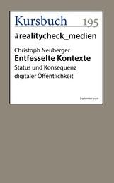 Entfesselte Kontexte - Status und Konsequenz digitaler Öffentlichkeit