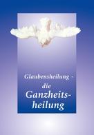 Gabriele: Glaubensheilung - die Ganzheitsheilung ★★★★