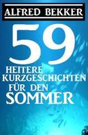 Alfred Bekker: 59 heitere Kurzgeschichten für den Sommer
