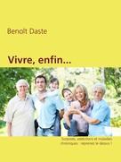 Benoît Daste: Vivre, enfin...