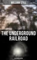William Still: The Underground Railroad (Illustrated Edition)