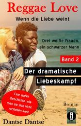 Reggae Love: Wenn die Liebe weint - Band 2 - Drei weiße Frauen, ein schwarzer Mann: Der dramatische Liebeskampf