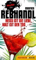 Manfred Rebhandl: Heiß ist die Liebe, kalt ist der Tod ★★★