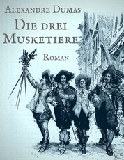Die drei Musketiere - Vollständige illustrierte Ausgabe