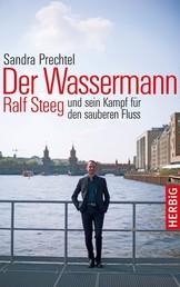 Der Wassermann - Ralf Steeg und sein Kampf für den sauberen Fluss