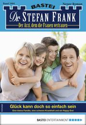 Dr. Stefan Frank 2464 - Arztroman - Glück kann doch so einfach sein