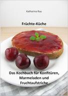 Katharina Rau: Früchte-Küche: Das Kochbuch für Konfitüren, Marmeladen und Fruchtaufstriche ★★
