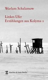 Linkes Ufer - Erzählungen aus Kolyma 2