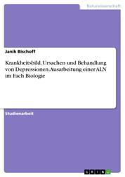 Krankheitsbild, Ursachen und Behandlung von Depressionen. Ausarbeitung einer ALN im Fach Biologie