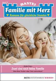 Familie mit Herz 71 - Familienroman - Zwei sind noch keine Familie