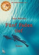 Tanja Bädecker: Fünf Faden tief