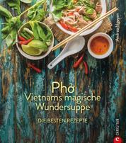 Kochbuch: Pho Vietnams magische Wundersuppe. Die besten Rezepte. - Die asiatische Suppe hilft bei Erkältungen, stärkt das Immunsystem und wirkt entzündungshemmend. Und sie schmeckt göttlich.