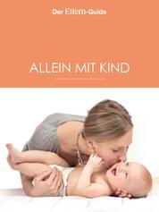 Alleinerziehend - aber nicht allein! (ELTERN Guide) - Der große Alleinerziehenden-Guide