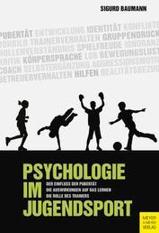 Psychologie im Jugendsport - Der Einfluss der Pubertät – Die Auswirkungen auf das Lernen – Die Rolle des Trainers