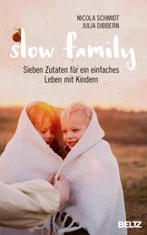 Slow Family - Sieben Zutaten für ein einfaches Leben mit Kindern