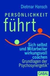 Persönlichkeit führt - Sich selbst und Mitarbeiter wirksam coachen. Grundlagen der Psychosynergetik®