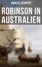 Robinson in Australien - Kinderklassiker: Ein Lehr- und Lesebuch für gute Kinder