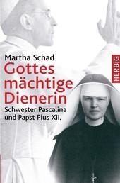 Gottes mächtige Dienerin - Schwester Pascalina und Papst Pius XII.