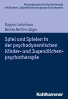 Dagmar Lehmhaus: Spiel und Spielen in der psychodynamischen Kinder- und Jugendlichenpsychotherapie