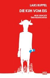 Die Kuh vom Eis - Neue Gedichte über Redensarten