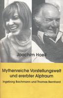 Joachim Hoell: Mythenreiche Vorstellungswelt und ererbter Alptraum.