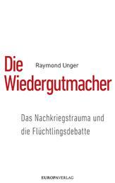 Die Wiedergutmacher - Das Nachkriegstrauma und die Flüchtlingsdebatte