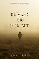 Blake Pierce: Bevor Er Nimmt (Ein Mackenzie White Krimi—Buch 4) ★★★★