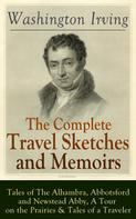 Washington Irving: The Complete Travel Sketches and Memoirs of Washington Irving: Tales of The Alhambra, Abbotsford and Newstead Abby, A Tour on the Prairies & Tales of a Traveler