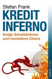 Kreditinferno - Ewige Schuldenkrise und monetäres Chaos