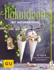 Dekoideen mit Naturmaterial - 50 Ideen rund ums Jahr einfach selbstgemacht