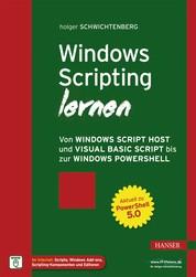 Windows Scripting lernen - Von Windows Script Host und Visual Basic Script bis zur Windows PowerShell