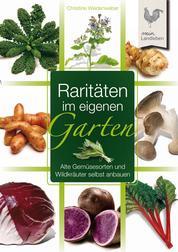 Raritäten im eigenen Garten - Alte Gemüsesorten und Wildkräuter selbst anbauen